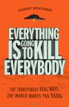 Everything Is Going to Kill Everybody: The Terrifyingly Real Ways the World Wants You Dead - Robert Brockway