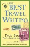 The Best Travel Writing 2006: True Stories from Around the World - James O'Reilly, James O'Reilly, Sean Joseph O'Reilly, Larry Habegger, Sean O'Reilly