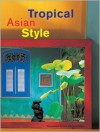 Tropical Asian Style - William Warren, Luca Invernizzi Tettoni, William Warren