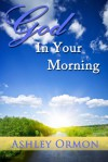 God in Your Morning - Ashley Ormon
