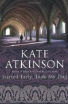 Started Early, Took My Dog: (Jackson Brodie) - Kate Atkinson
