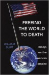 Freeing the World to Death: Essays on the American Empire - William Blum,  Manufactured by Common Courage Press
