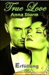 True Love 3: Erfüllung (True Love - Reihe) - Anna Sturm