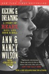 Kicking & Dreaming: A Story of Heart, Soul, and Rock and Roll - 'Ann Wilson',  'Nancy Wilson',  'Charles R. Cross'