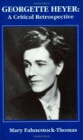 Georgette Heyer: A Critical Retrospective - Mary Fahnestock-Thomas, Mary Fahnestock Thomas