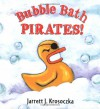 Bubble Bath Pirates - Jarrett J. Krosoczka