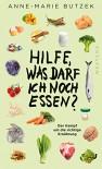 Hilfe, Was darf ich noch essen?: Der Kampf um die richtige Ernährung - Anne-Marie Butzek