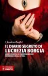 Il diario segreto di Lucrezia Borgia - Joachim Bouflet