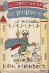 The Short Reign of Pippin IV: A Fabrication - John Steinbeck, William Pène du Bois