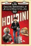 The Amazing Adventures of John Smith, Jr. AKA Houdini - Peter     Johnson