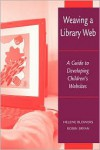 Weaving a Library Web: A Guide to Developing Children's Websites - Helene Blowers