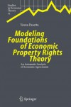 Modeling Foundations of Economic Property Rights Theory: An Axiomatic Analysis of Economic Agreements (Studies in Economic Theory) - Vesna Pasetta