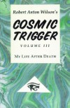 Cosmic Trigger III: My Life After Death [COSMIC TRIGGER III 2/E -OS] -