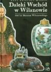 Daleki Wschód w Wilanowie. 200 lat Muzeum Wilanowskiego - Anna Ekielska-Mardal