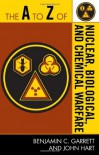 The A to Z of Nuclear, Biological and Chemical Warfare (The A to Z Guide Series) - John Hart;Benjamin C. Garrett