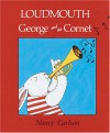 Loudmouth George and the Cornet - Nancy Carlson