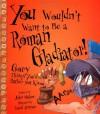 You Wouldn't Want to Be a Roman Gladiator! - John Malam, David Salariya, David Antram