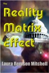 The Reality Matrix Effect - Laura Remson Mitchell