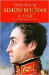 Simón Bolívar: A Life - John Lynch