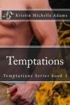 Temptations (Temptations, #1) - Kristin Michelle Adams