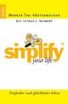 Simplify Your Life - Lothar J. Seiwert, Werner Tiki Küstenmacher