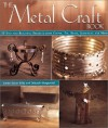 The Metal Craft Book: 50 Easy and Beautiful Projects from Copper, Tin, Brass, Aluminum, and More - Janice Eaton Kilby, Deborah Morgenthal