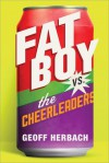 Fat Boy vs the Cheerleaders - Geoff Herbach