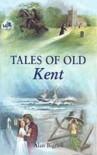 Tales Of Old Kent - Alan Bignell