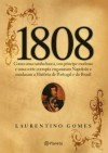 1808: The Flight of the Emperor: How a Weak Prince, a Mad Queen, and the British Navy Tricked Napoleon and Changed the New World - Laurentino Gomes