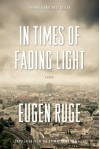 In Times of Fading Light: A Novel - Eugen Ruge, Anthea Bell