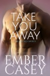 Take You Away: A Novella (Her Wicked Heart #1.5) - Ember Casey