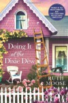 Doing It at the Dixie Dew: A Mystery - Ruth Moose
