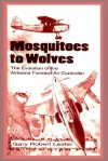 Mosquitoes to Wolves: The Evolution of the Airborne Foreward Air Controller - Gary Robert Lester