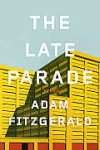 The Late Parade: Poems - Adam Fitzgerald
