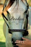 Broken: A Love Story - Horses, Humans, and Redemption on the Wind River Indian Reservation - Lisa Jones