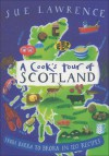 A Cook's Tour of Scotland: From Barra to Brora in 120 Recipes - Sue Lawrence