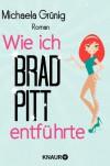 Wie ich Brad Pitt entführte - Michaela Grünig