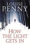 How The Light Gets In: Chief Inspector Gamache 09 - Louise Penny