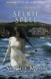 The Selkie Spell: 1 (Seal Island Trilogy) - Sophie Moss