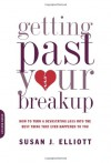 Getting Past Your Breakup: How to Turn a Devastating Loss into the Best Thing That Ever Happened to You - Susan Elliott