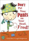 Don't Put Your Pants on Your Head, Fred! - Caryl Hart, Leigh Hodgkinson