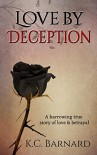 Love by Deception: A harrowing true story of love and betrayal. - K Barnard
