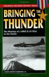 Bringing the Thunder: The Missions of a World War II B-29 Pilot in the Pacific (Stackpole Military History Series) - Gordon Bennett Robertson Jr.