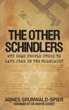 The Other Schindlers: Why Some People Chose to Save Jews in the Holocaust - Agnes Grunwald-Spier
