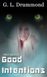 Good Intentions (After the Fall #4) - G. L. Drummond
