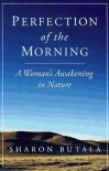 The Perfection of Morning: An Apprenticeship in Nature - Sharon Butala