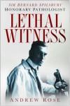 Lethal Witness: Sir Bernard Spilsbury, Honorary Pathologist - Andrew  Rose