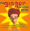 The Ginger Survival Guide: Everything the Redhead Needs to Cope in a Cruel Gingerist World - Tim    Collins