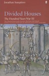 Divided Houses: The Hundred Years War III - Jonathan Sumption