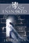 A King Ensnared - J.R. Tomlin